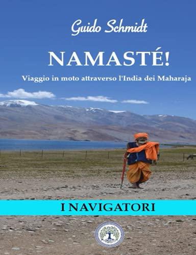 Namasté!: Viaggio in moto attraverso l'India dei Maharaja
