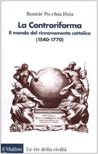 La Controriforma. Il mondo del rinnovamento cattolico (1540-1770)