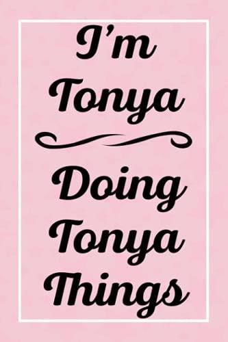 I'm Tonya Doing Tonya Things: Perfect for Sketching Drawing Noting and Writing, 120 Pages, 6x9