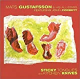 Sticky Tongues & Kitchen Knives by Mats Gustafsson