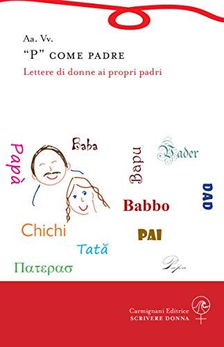 P come padre: Lettere di donne ai propri padri (Scrivere donna) (Italian Edition)