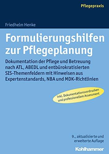 Formulierungshilfen zur Pflegeplanung: Dokumentation der Pflege und Betreuung nach ATL, ABEDL und entbürokratisierten SIS-Themenfeldern mit Hinweisen aus Expertenstandards, NBA und MDK-Richtlinien