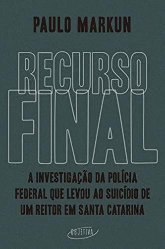Recurso final: A investigação da Polícia Federal que levou ao suicídio de um reitor em Santa Catarina