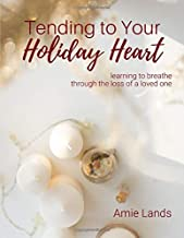 Tending to Your Holiday Heart: learning to breathe through the loss of a loved one (Tending to Your Heart)