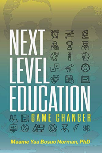 Compare Textbook Prices for Next Level Education - Game Changer: Voices of Our Future Leaders  ISBN 9780578828213 by Norman PhD, Maame Yaa Bosuo