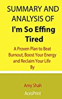 Summary and Analysis of I'm So Effing Tired: A Proven Plan to Beat Burnout, Boost Your Energy and Reclaim Your Life By Amy Shah