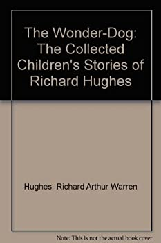 The Wonder-Dog: The Collected Children's Stories of Richard Hughes 0688800998 Book Cover