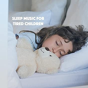 Sleep Music For Tired Children