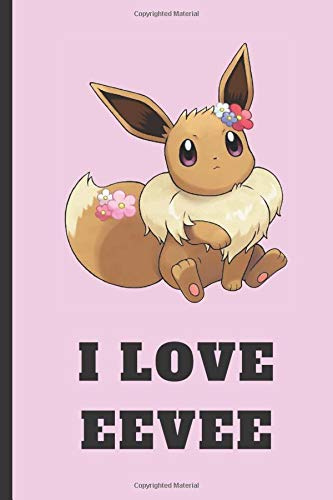 Eevee Notebook. I Love Eevee: Pokemon Notebook, Eevee Notebook, Anime Lover Notebook, Pokemon Go, Best For Kids, Journal, Diary (130 Pages, Lined, 6 x 9)