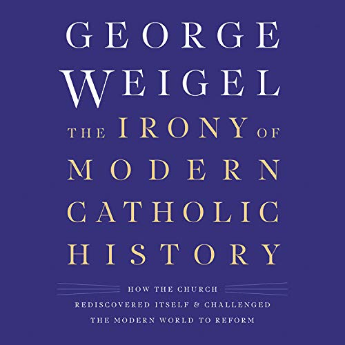 The Irony of Modern Catholic History Audiobook By George Weigel cover art