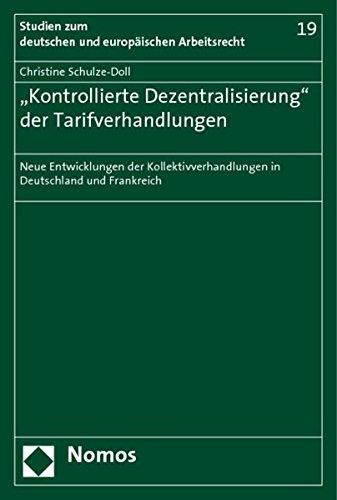 ,,Kontrollierte Dezentralisierung'' der Tarifverhandlungen: Neue Entwicklungen der Kollektivverhandlungen in Deutschland und Frankreich