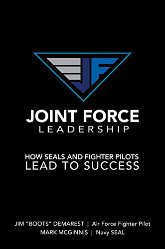 Joint Force Leadership: How SEALs and Fighter Pilots Lead to Success (English Edition)
