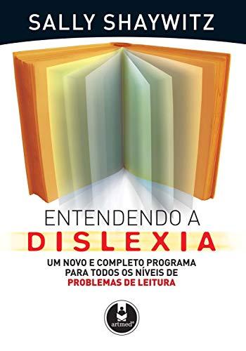 Entendendo a Dislexia: Um Novo e Completo Programa para Todos os Níveis de Problemas de Leitura