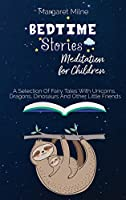 Bedtime Stories Meditation for Children: Selection Of Fairy Tales With Unicorns, Dragons, Dinosaurs And Other Little Friends