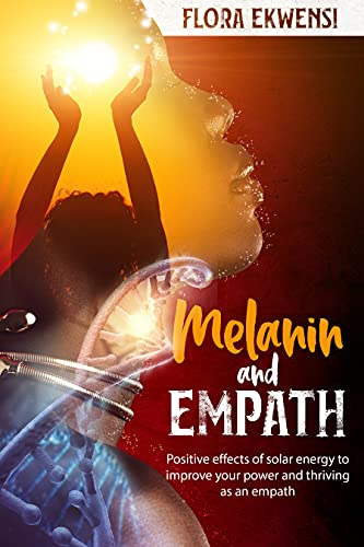 Melanin and Empath: Positive Effects of Solar Energy to Improve Your Power and Thriving as an Empath