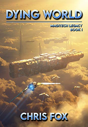 Dying World: Magitech Legacy Book 1 Kindle Edition by Chris Fox  (Author)