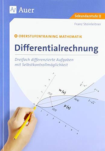 Differentialrechnung: Oberstufentraining Mathematik: Dreifach differen zierte Aufgaben mit Selbstkontrollmöglichkeit (11. bis 13. Klasse)