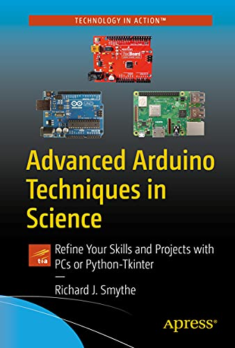 Advanced Arduino Techniques in Science: Refine Your Skills and Projects with PCs or Python-Tkinter