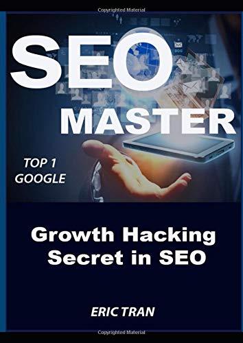 SEO MASTER: SEO MASTER: Secret Growth Hacking in SEO, TOP 1 GOOGLE, Smart Internet Marketing Stategy