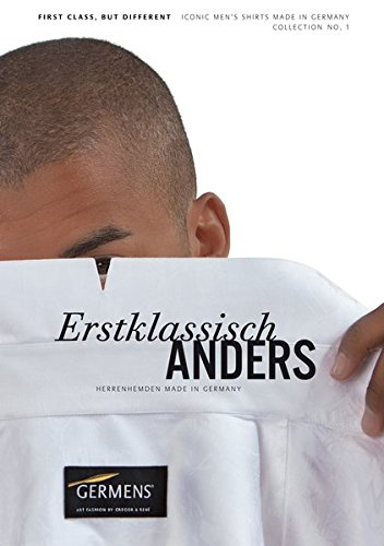 Erstklassisch ANDERS – Herrenhemden Made in Germany First Class, BUT DIFFERENT   Iconic Men's Shirts: GERMENS art fashion by gregor & rené Collection 1