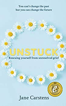 [Jane Carstens]のUnstuck: Rescuing yourself from unresolved grief (English Edition)