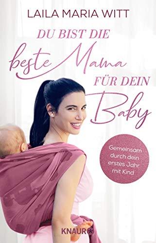Du bist die beste Mama für dein Baby: Gemeinsam durch dein erstes Jahr mit Kind (Die Bindung zum Kind von Geburt an stärken: Der Ratgeber für junge Mamas)