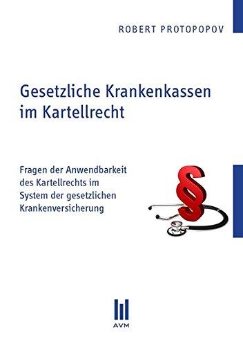 Gesetzliche Krankenkassen im Kartellrecht: Fragen der Anwendbarkeit des Kartellrechts im System der gesetzlichen Krankenversicherung (Beiträge zur Rechtswissenschaft)