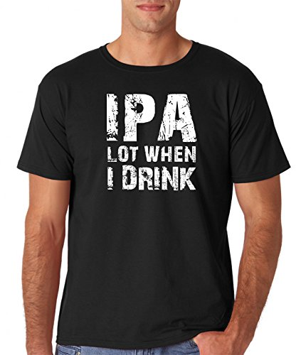 AW Fashions IPA lot When I Drink- Funny Drinking College Humor Drunk Man - Beer Men's T-Shirt (Medium, Black)