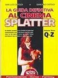 La guida definitiva al cinema splatter. In ordine alfabetico le schede di ogni film sanguinario uscito in Italia sino al 2003