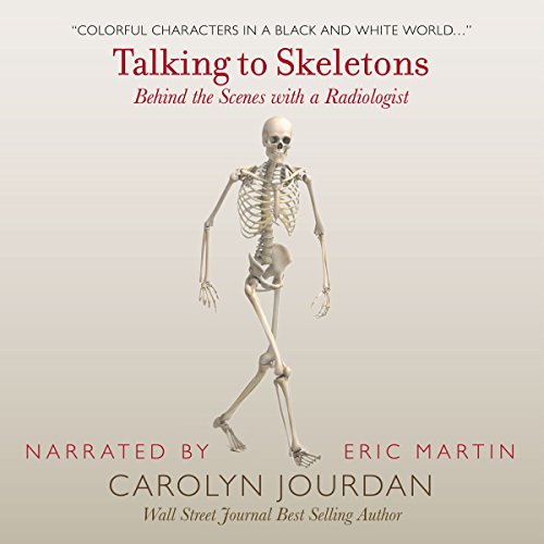 Talking to Skeletons: Behind the Scenes with a Radiologist audiobook cover art