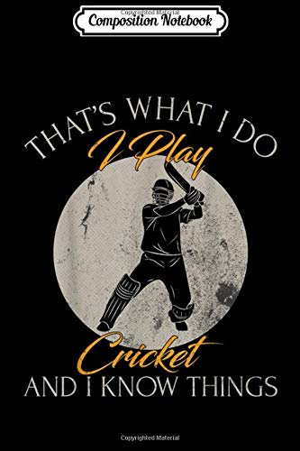 Composition Notebook: That's What I Do I Play Cricket And I Know Things Funny  Journal/Notebook Blank Lined Ruled 6x9 100 Pages