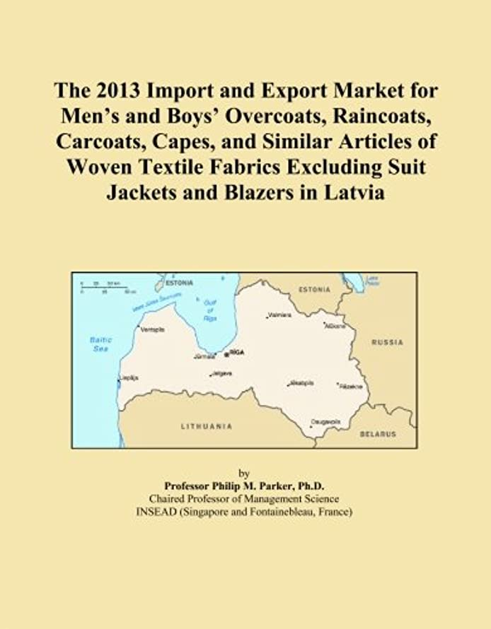 The 2013 Import and Export Market for Men's and Boys' Overcoats, Raincoats, Carcoats, Capes, and Similar Articles of Woven Textile Fabrics Excluding Suit Jackets and Blazers in Latvia