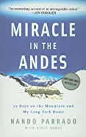 Miracle in the Andes: 72 Days on the Mountain and My Long Trek Home by Nando Parrado(2007-05-01)