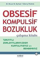 Obsesif Kompulsif Bozukluk Çalışma Kitabı: Takıntılı Zorlantılarınızdan Kurtulmanız için Rehberiniz