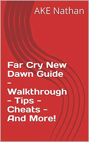 Far Cry New Dawn Guide - Walkthrough - Tips - Cheats - And More! (English Edition)