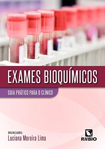 Exames Bioquímicos: Guia Prático Para o Clínico