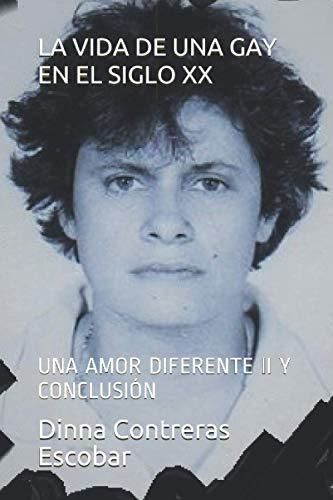 LA VIDA DE UNA GAY EN EL SIGLO XX: UNA AMOR DIFERENTE II Y CONCLUSIÓN (Lesbos) (Spanish Edition)