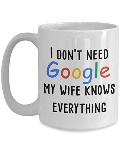 N\A Ich Brauche Google Nicht. Meine Frau weiß Alles Kaffeetasse Frau, Dieses lustige Geschenk Frau, die EIN Kaffeeliebhaber ist