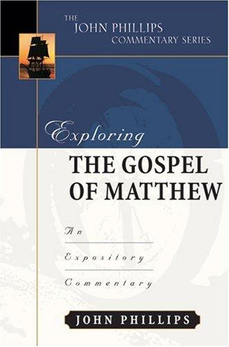 Exploring the Gospel of Matthew (John Phillips Commentary Series)