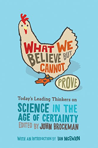 What We Believe but Cannot Prove: Today's Leading Thinkers on Science in the Age of Certainty (Edge Question Series) (English Edition)