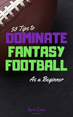 50 Tips to Dominate Fantasy Football as a Beginner