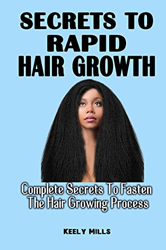 SECRETS TO RAPID HAIR GROWTH: Complete Secrets To Fasten The Hair Growing Process - An Essential Guide For Hair Growth And Damaged Hair Repair (English Edition)