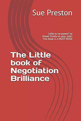 The Little book of Negotiation Brilliance: Little to no power? or Power...