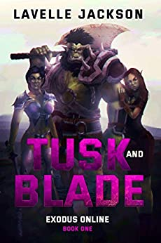 Tusk and Blade (Exodus Online) Book One: A LitRPG Novel by [Lavelle Jackson]