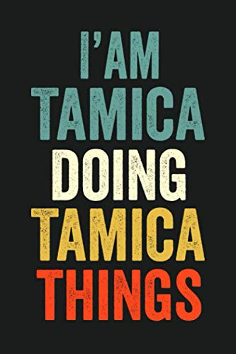 I'am Tamica Doing Tamica Things: Lined Notebook / Journal Gift, 120 Pages, 6 x 9 in, Personalized Journal Gift for Tamica, Gift Idea for Tamica, Cute, College Ruled
