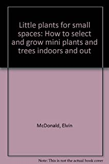 Little plants for small spaces: How to select and grow mini plants and trees indoors and out