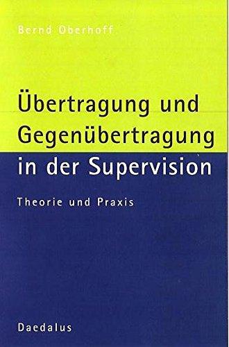 Übertragung und Gegenübertragung in der Supervision: Theorie und Praxis