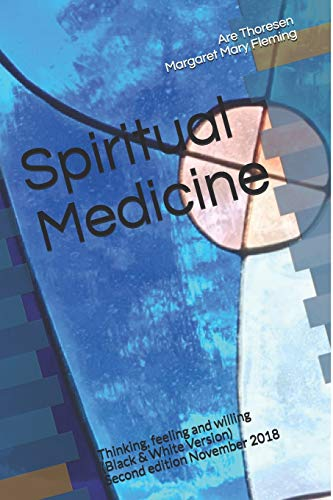 Spiritual Medicine: Thinking, feeling and willing (Black & White Version)