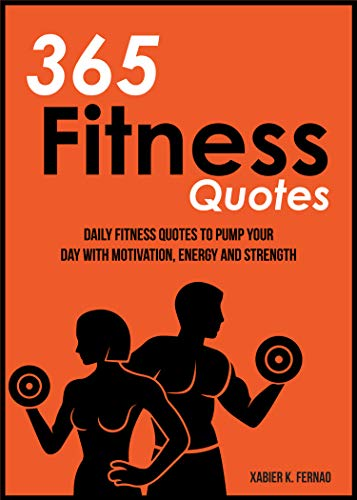 365 Fitness Quotes: Daily Fitness Quotes to Pump Your Day with Motivation, Energy and Strength (English Edition)