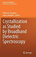 Crystallization as Studied by Broadband Dielectric Spectroscopy (Advances in Dielectrics)